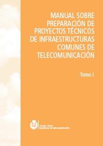 MANUAL DE PROYECTOS DE INFRAESTRUCTURAS COMUNES DE TELECOMUNICACIONES Tomo I
