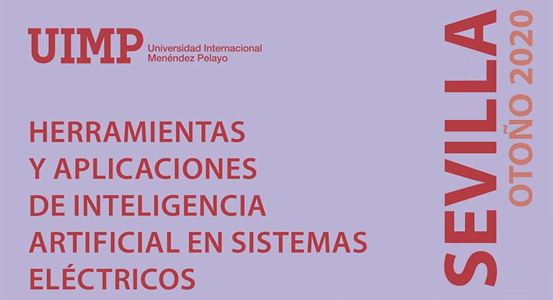 Cursos de Otoño 2020 de la UIMP: 'Herramientas y aplicaciones de Inteligencia Artificial en Sistemas Eléctrico'