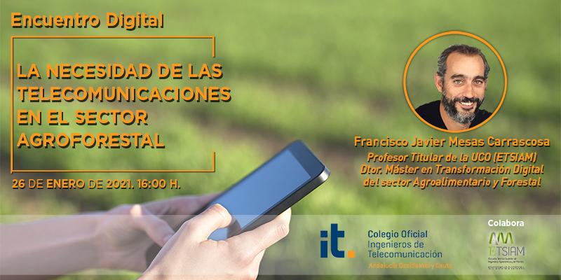 Las Telecomunicaciones en el sector agroforestal, protagonista de nuestro primer Encuentro Digital de 2021